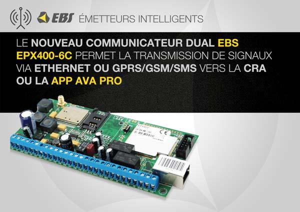 Le nouveau communicateur dual EBS EPX400-6C permet la transmission de signaux via Ethernet ou GPRS/GSM/SMS vers la cra ou la APP AVA PRO
